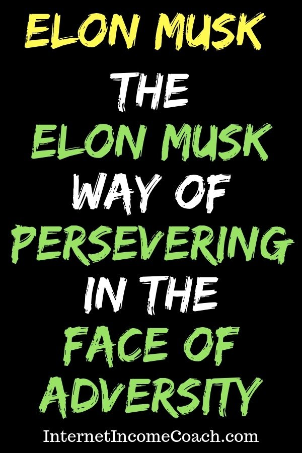 How to persevere in the face of adversity and be successful in business like Elon Musk.