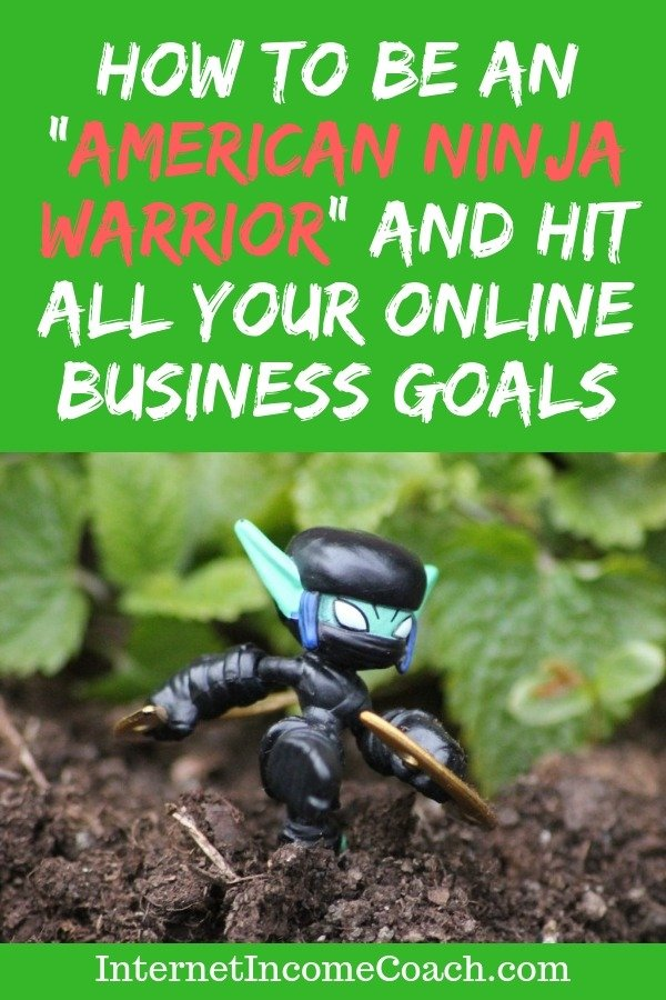 How to be an American Ninja Warrior in business and life and hit all of your goals.