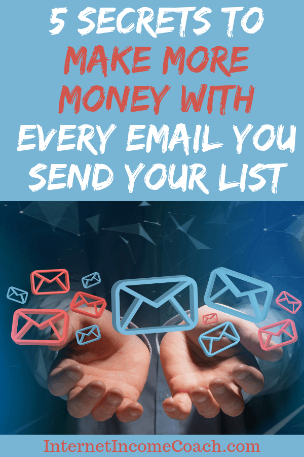5 secrets to making more money with every single email you send to your list.
