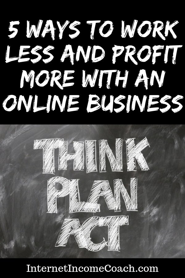 How to work less and profit more from your online business. #makemoneyonline